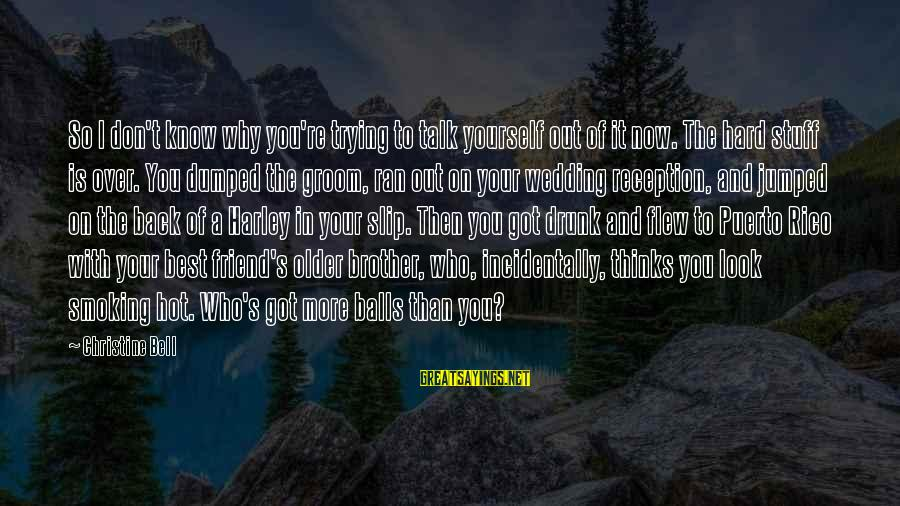 Brother And Sayings By Christine Bell: So I don't know why you're trying to talk yourself out of it now. The