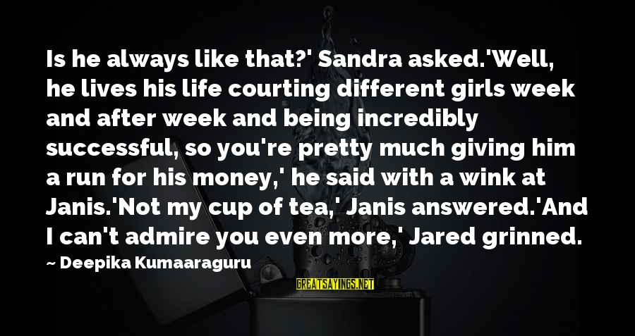 Brother And Sayings By Deepika Kumaaraguru: Is he always like that?' Sandra asked.'Well, he lives his life courting different girls week