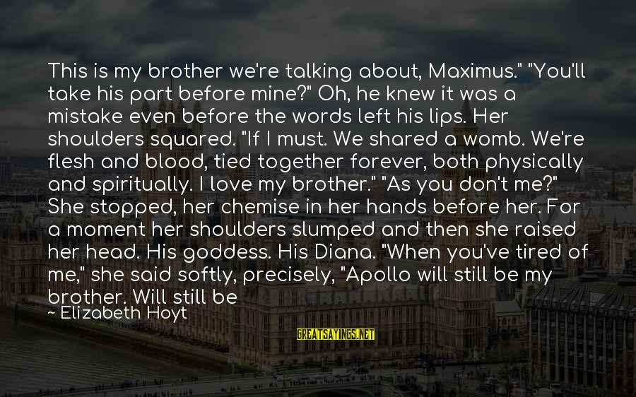 """Brother And Sayings By Elizabeth Hoyt: This is my brother we're talking about, Maximus."""" """"You'll take his part before mine?"""" Oh,"""