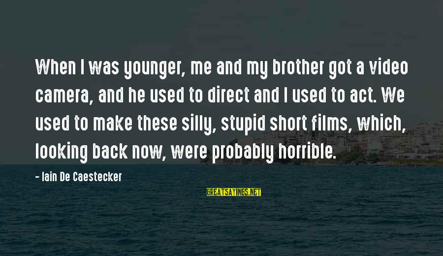 Brother And Sayings By Iain De Caestecker: When I was younger, me and my brother got a video camera, and he used