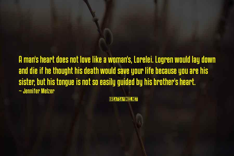 Brother And Sayings By Jennifer Melzer: A man's heart does not love like a woman's, Lorelei. Logren would lay down and
