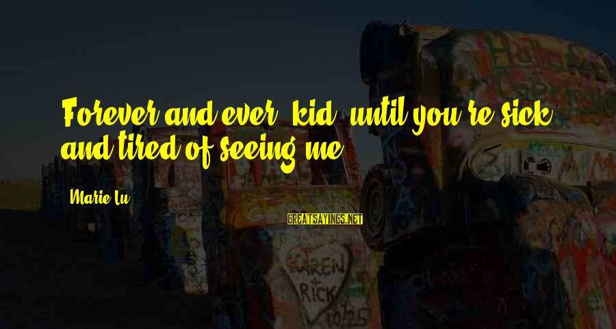 Brother And Sayings By Marie Lu: Forever and ever, kid, until you're sick and tired of seeing me.