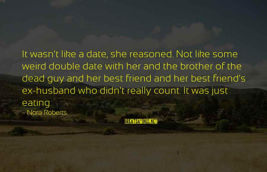 Brother And Sayings By Nora Roberts: It wasn't like a date, she reasoned. Not like some weird double date with her