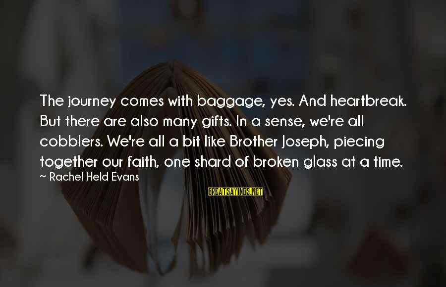 Brother And Sayings By Rachel Held Evans: The journey comes with baggage, yes. And heartbreak. But there are also many gifts. In