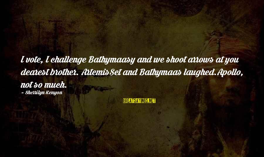 Brother And Sayings By Sherrilyn Kenyon: I vote, I challenge Bathymaasy and we shoot arrows at you dearest brother. ArtemisSet and