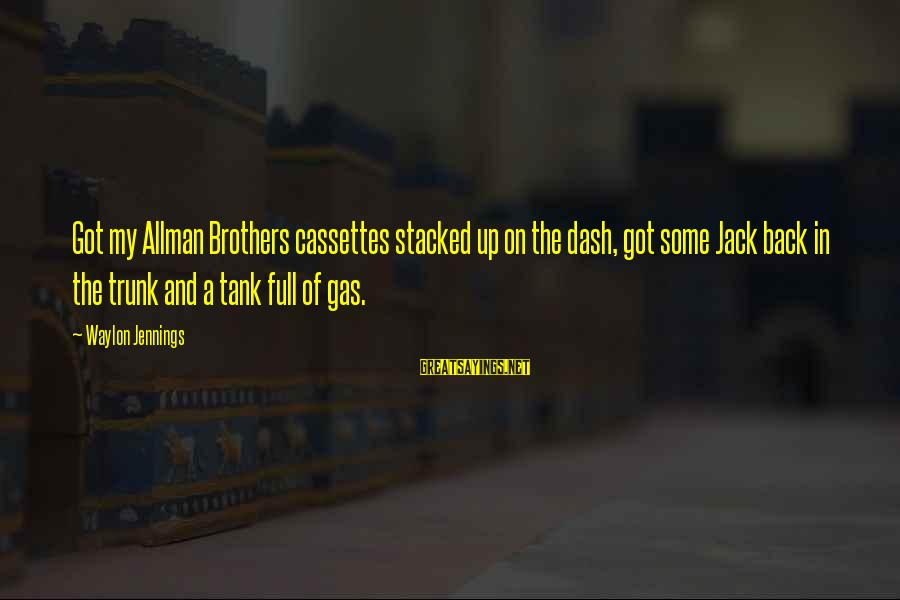 Brother And Sayings By Waylon Jennings: Got my Allman Brothers cassettes stacked up on the dash, got some Jack back in