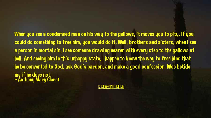 Brother Moving Out Sayings By Anthony Mary Claret: When you see a condemned man on his way to the gallows, it moves you