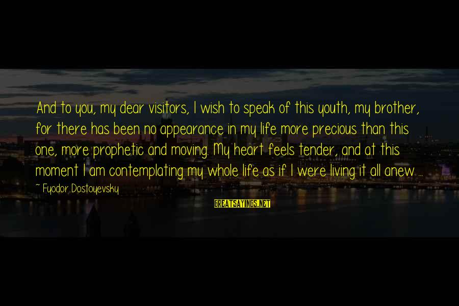 Brother Moving Out Sayings By Fyodor Dostoyevsky: And to you, my dear visitors, I wish to speak of this youth, my brother,