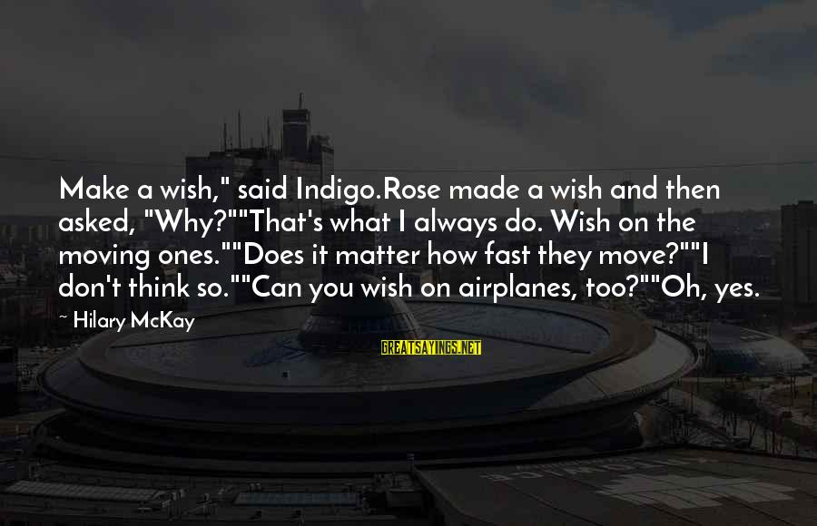 """Brother Moving Out Sayings By Hilary McKay: Make a wish,"""" said Indigo.Rose made a wish and then asked, """"Why?""""""""That's what I always"""