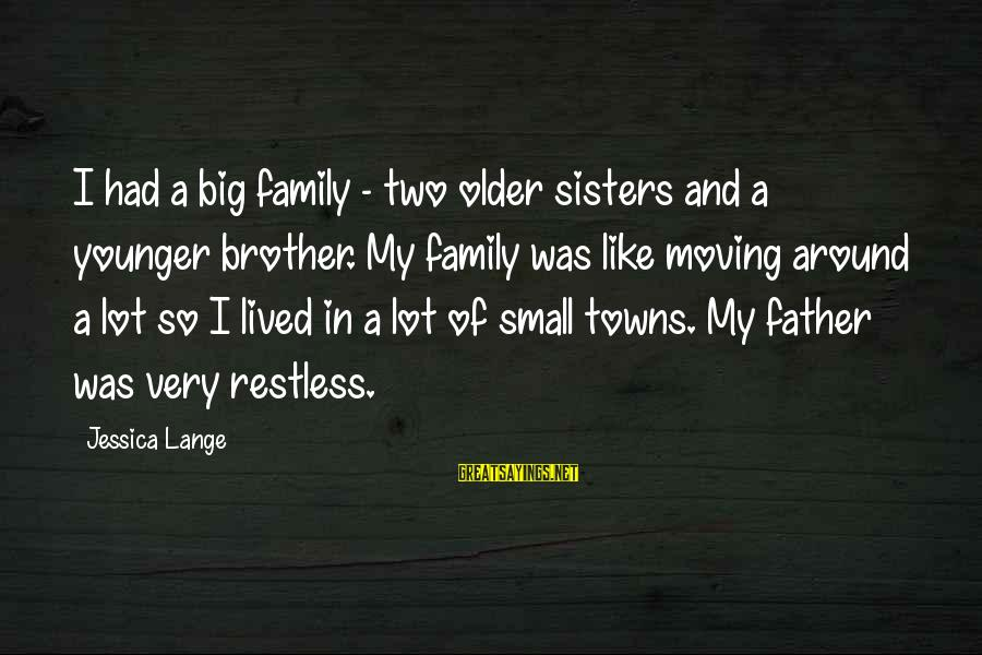 Brother Moving Out Sayings By Jessica Lange: I had a big family - two older sisters and a younger brother. My family
