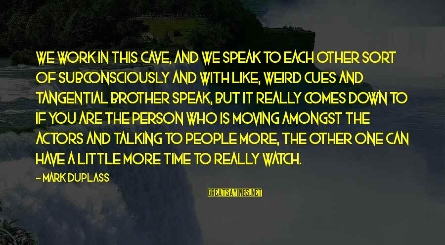 Brother Moving Out Sayings By Mark Duplass: We work in this cave, and we speak to each other sort of subconsciously and