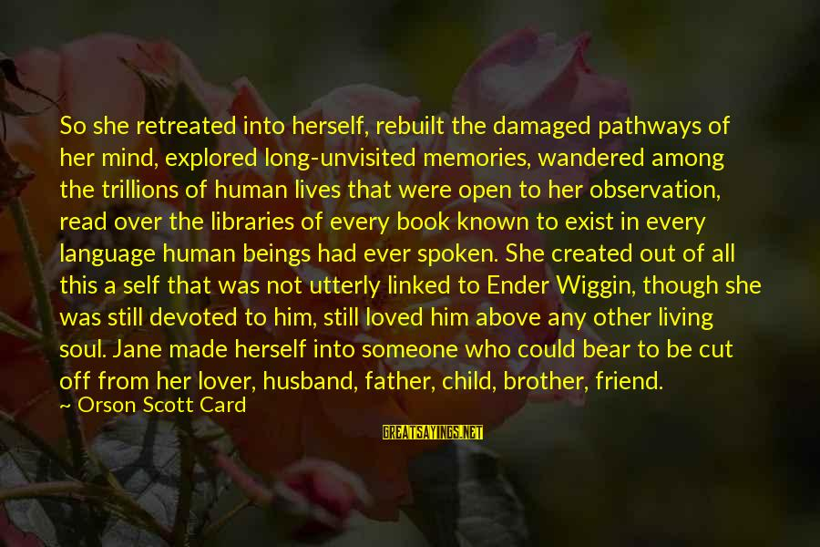 Brother Moving Out Sayings By Orson Scott Card: So she retreated into herself, rebuilt the damaged pathways of her mind, explored long-unvisited memories,