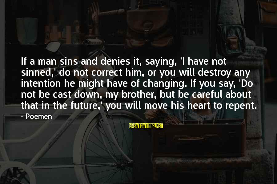 Brother Moving Out Sayings By Poemen: If a man sins and denies it, saying, 'I have not sinned,' do not correct