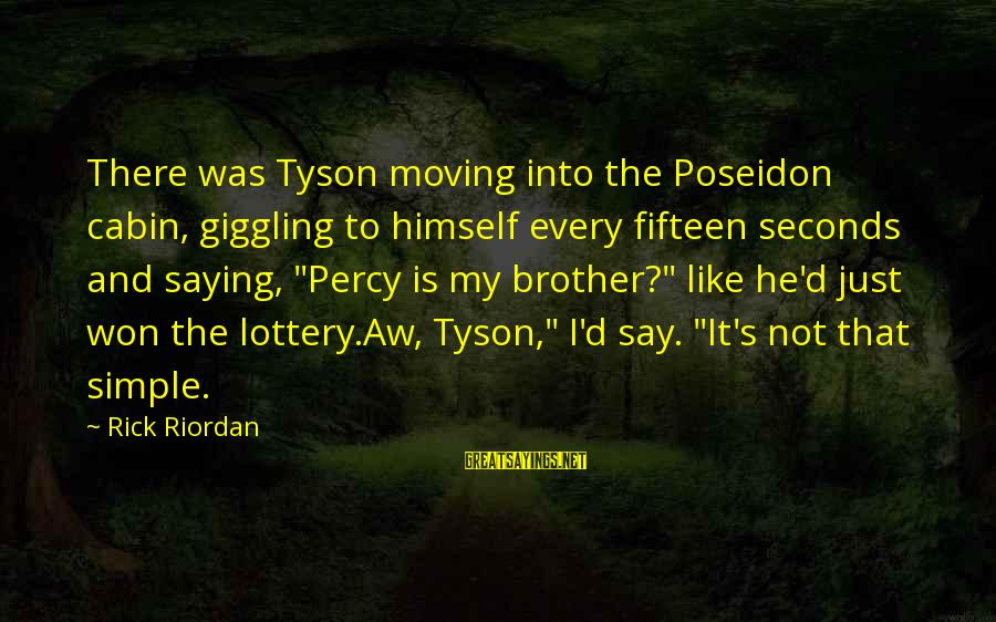 Brother Moving Out Sayings By Rick Riordan: There was Tyson moving into the Poseidon cabin, giggling to himself every fifteen seconds and