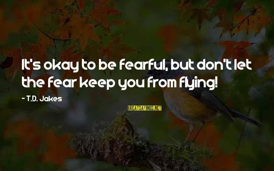 Brotherhood Of Steel Paladin Sayings By T.D. Jakes: It's okay to be fearful, but don't let the fear keep you from flying!