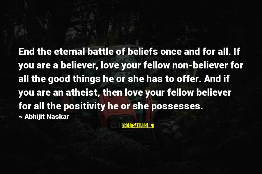 Brothers And Sisters Inspirational Sayings By Abhijit Naskar: End the eternal battle of beliefs once and for all. If you are a believer,