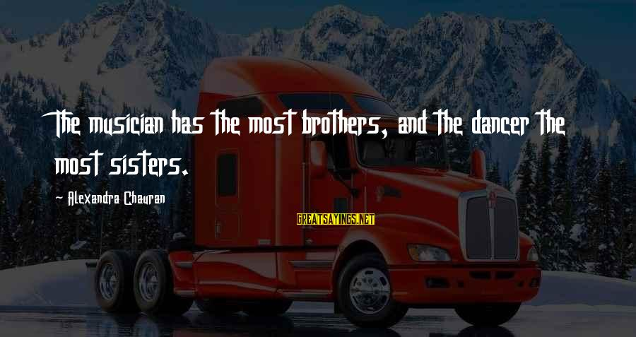 Brothers And Sisters Inspirational Sayings By Alexandra Chauran: The musician has the most brothers, and the dancer the most sisters.