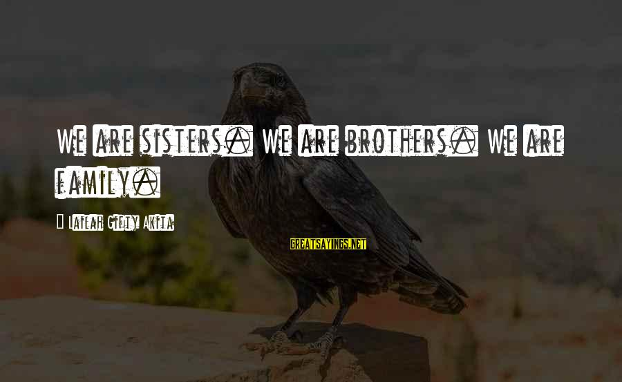 Brothers And Sisters Inspirational Sayings By Lailah Gifty Akita: We are sisters. We are brothers. We are family.