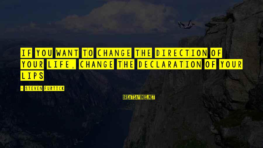 Brothers And Sisters Inspirational Sayings By Steven Furtick: If you want to change the direction of your life, change the declaration of your