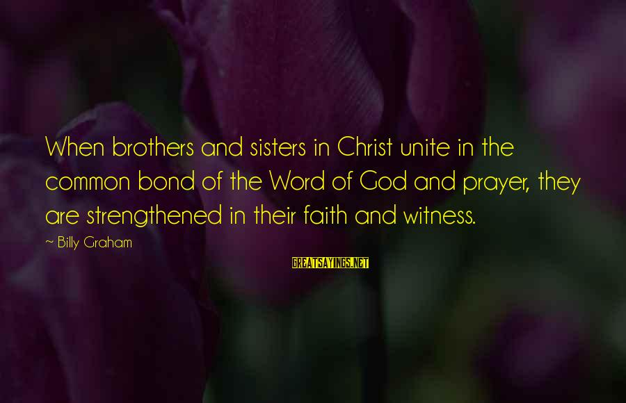 Brothers Unite Sayings By Billy Graham: When brothers and sisters in Christ unite in the common bond of the Word of