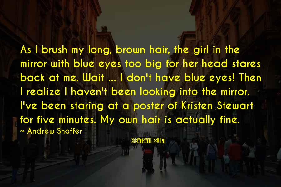 Brown Hair And Brown Eyes Girl Sayings By Andrew Shaffer: As I brush my long, brown hair, the girl in the mirror with blue eyes