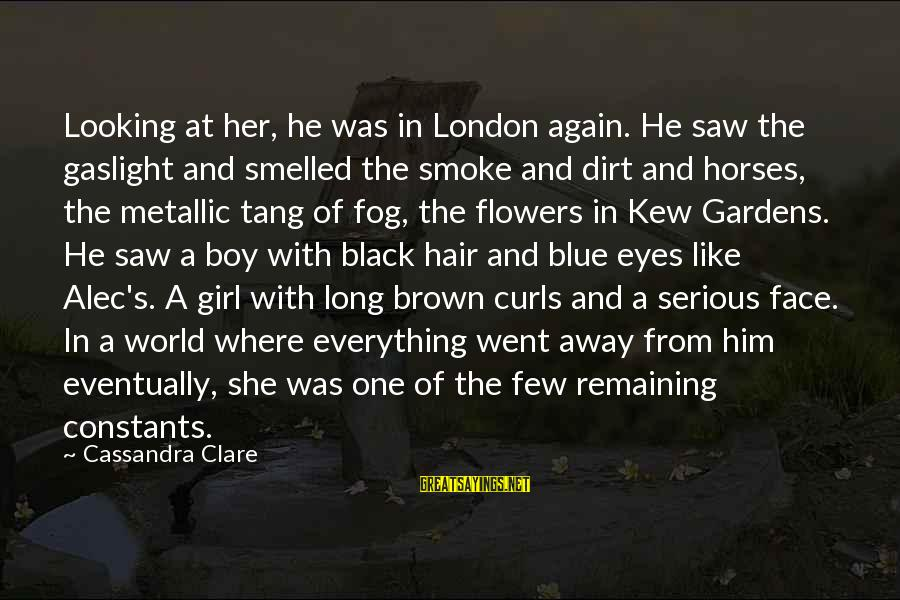 Brown Hair And Brown Eyes Girl Sayings By Cassandra Clare: Looking at her, he was in London again. He saw the gaslight and smelled the