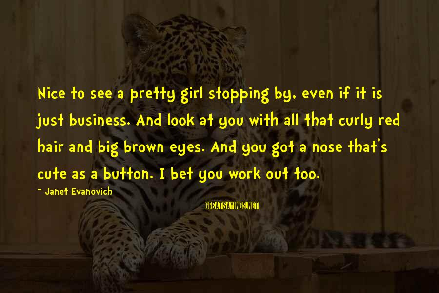 Brown Hair And Brown Eyes Girl Sayings By Janet Evanovich: Nice to see a pretty girl stopping by, even if it is just business. And