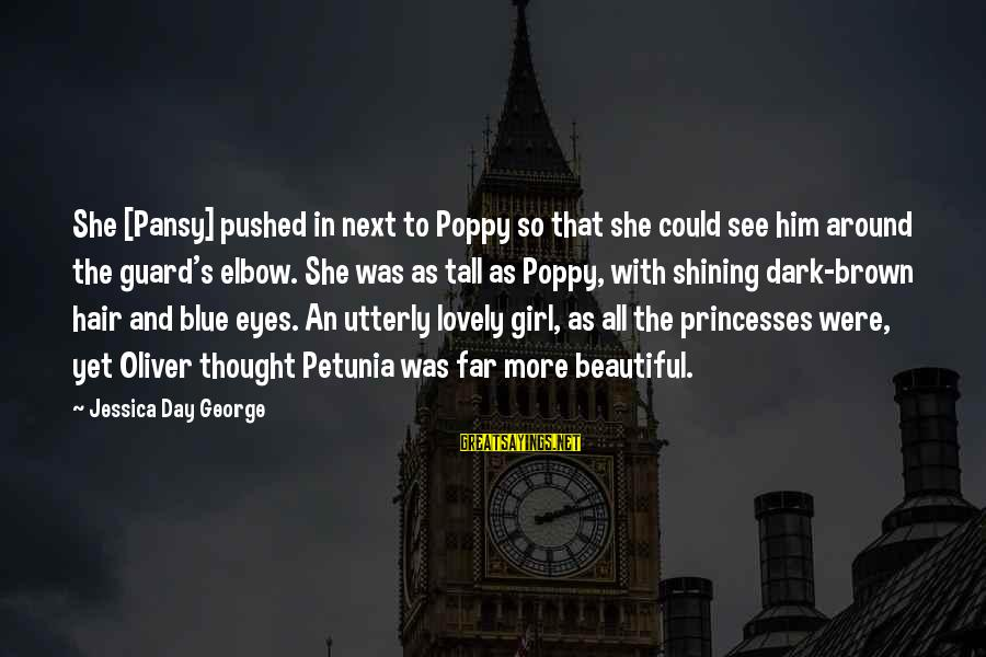 Brown Hair And Brown Eyes Girl Sayings By Jessica Day George: She [Pansy] pushed in next to Poppy so that she could see him around the
