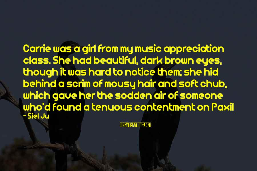Brown Hair And Brown Eyes Girl Sayings By Siel Ju: Carrie was a girl from my music appreciation class. She had beautiful, dark brown eyes,