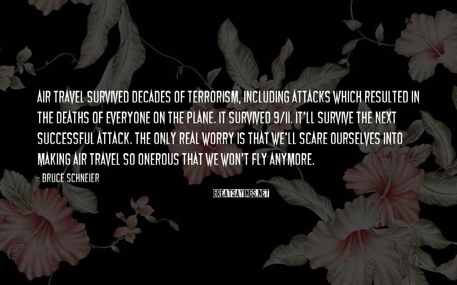 Bruce Schneier Sayings: Air travel survived decades of terrorism, including attacks which resulted in the deaths of everyone