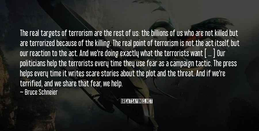 Bruce Schneier Sayings: The real targets of terrorism are the rest of us: the billions of us who