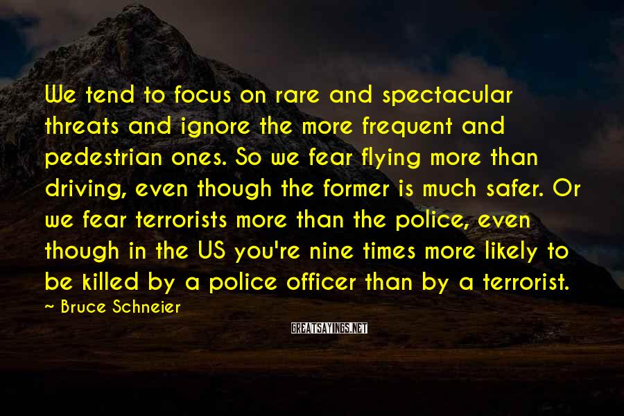 Bruce Schneier Sayings: We tend to focus on rare and spectacular threats and ignore the more frequent and