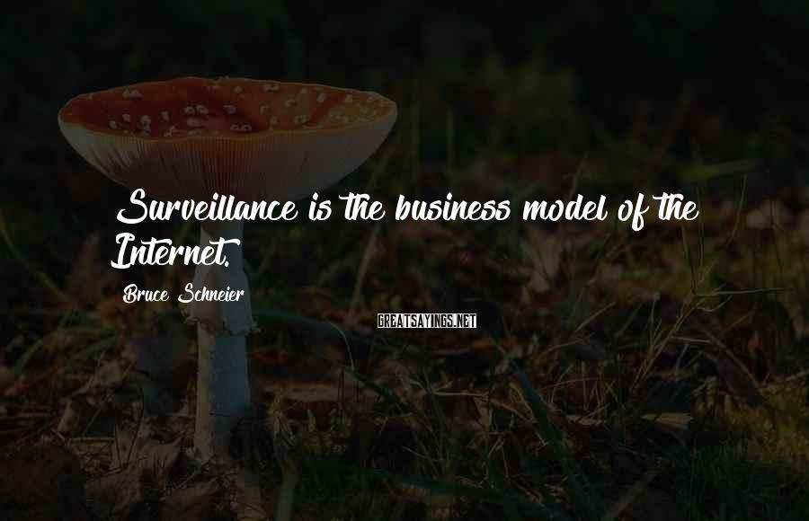 Bruce Schneier Sayings: Surveillance is the business model of the Internet.