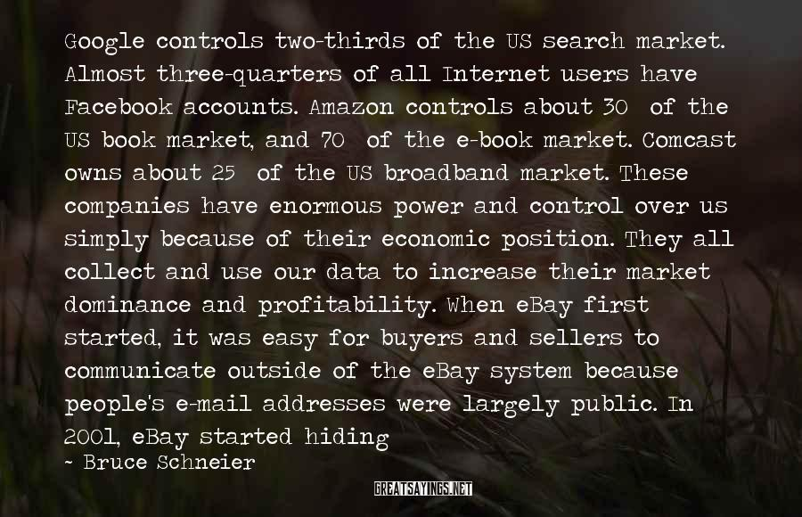 Bruce Schneier Sayings: Google controls two-thirds of the US search market. Almost three-quarters of all Internet users have