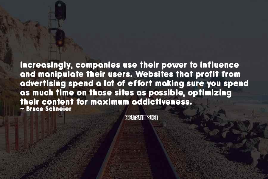 Bruce Schneier Sayings: Increasingly, companies use their power to influence and manipulate their users. Websites that profit from