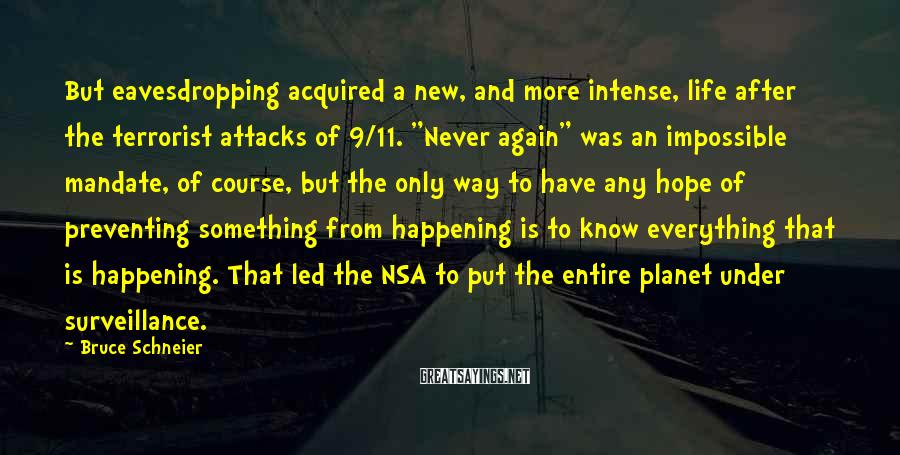 Bruce Schneier Sayings: But eavesdropping acquired a new, and more intense, life after the terrorist attacks of 9/11.