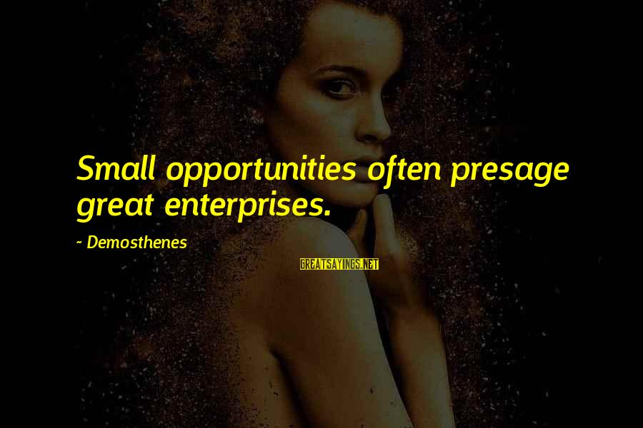 Btvs Glory Sayings By Demosthenes: Small opportunities often presage great enterprises.