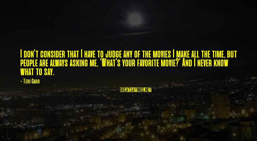 Btvs Glory Sayings By Teri Garr: I don't consider that I have to judge any of the movies I make all