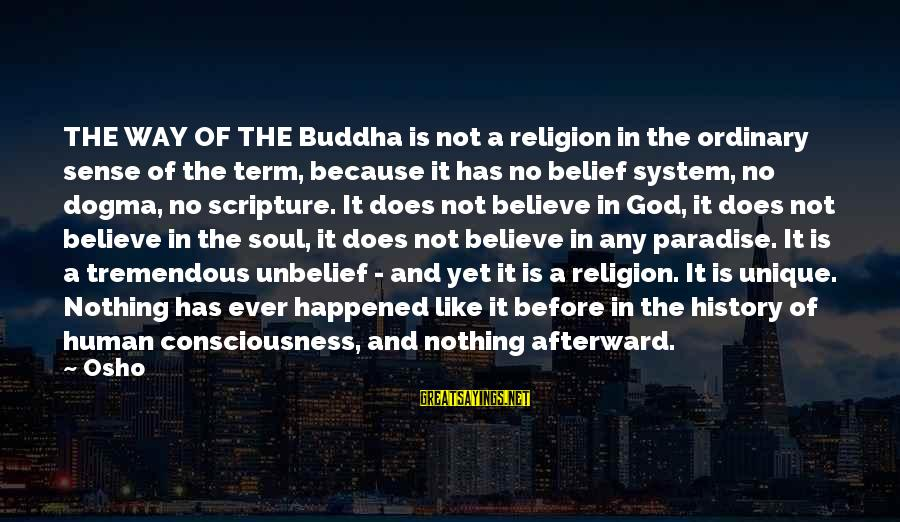 Buddha Soul Sayings By Osho: THE WAY OF THE Buddha is not a religion in the ordinary sense of the