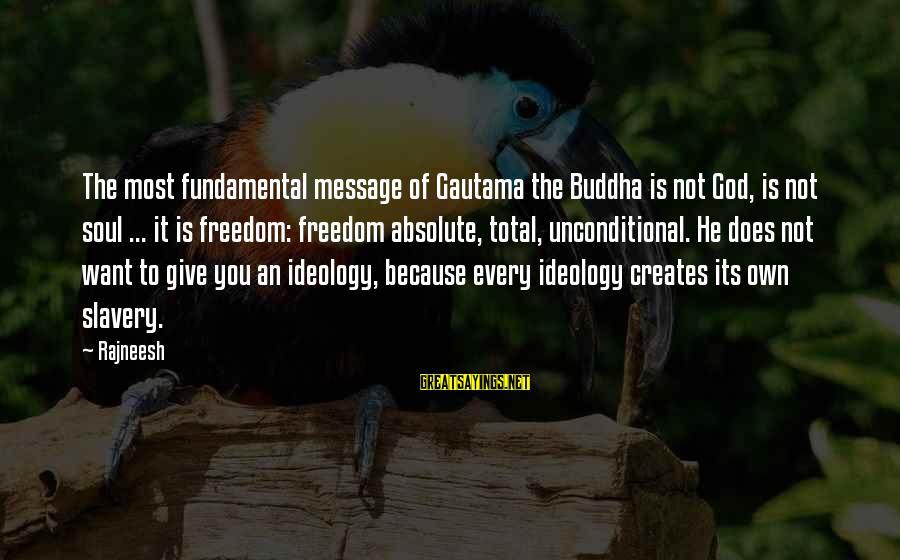 Buddha Soul Sayings By Rajneesh: The most fundamental message of Gautama the Buddha is not God, is not soul ...