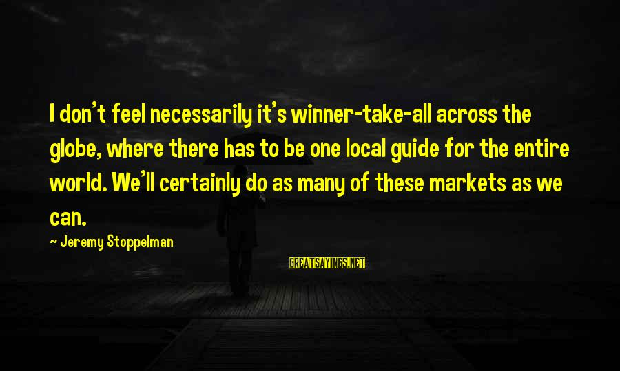 Buen Dia Sayings By Jeremy Stoppelman: I don't feel necessarily it's winner-take-all across the globe, where there has to be one