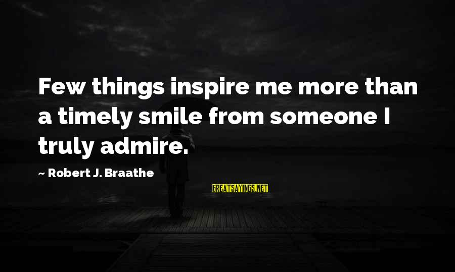 Buenas Amigas Sayings By Robert J. Braathe: Few things inspire me more than a timely smile from someone I truly admire.