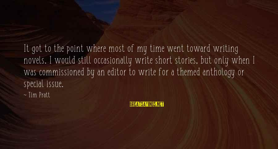 Buenas Amigas Sayings By Tim Pratt: It got to the point where most of my time went toward writing novels. I