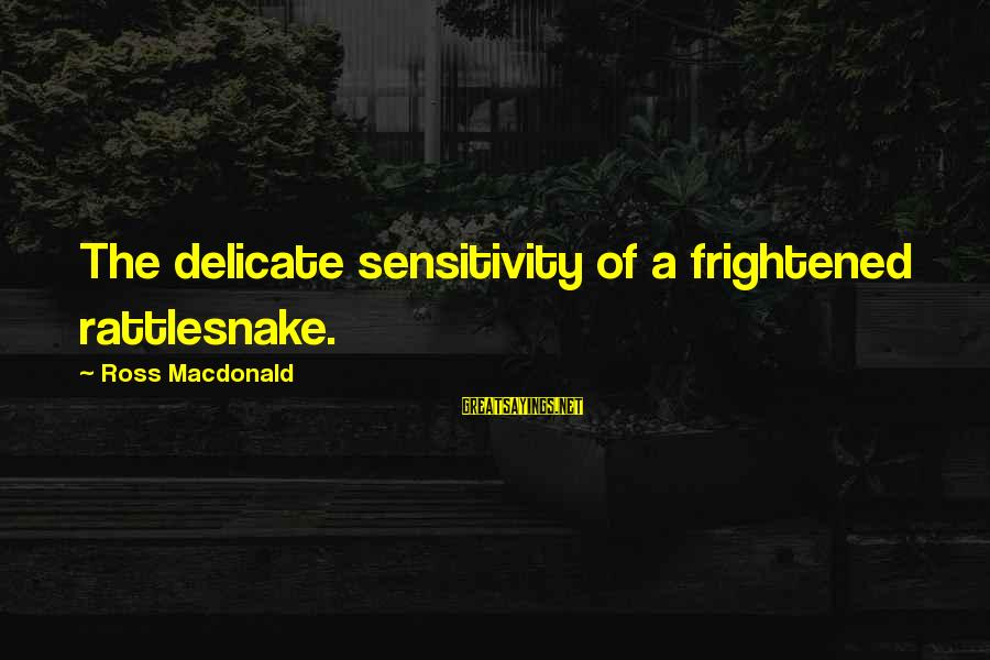 Buenas Noches Luna Sayings By Ross Macdonald: The delicate sensitivity of a frightened rattlesnake.