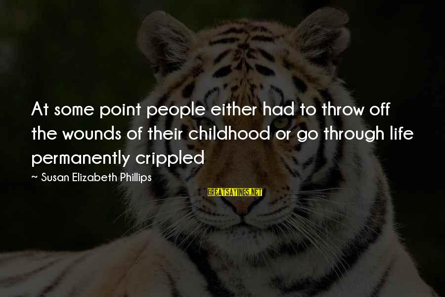 Buenas Noches Luna Sayings By Susan Elizabeth Phillips: At some point people either had to throw off the wounds of their childhood or