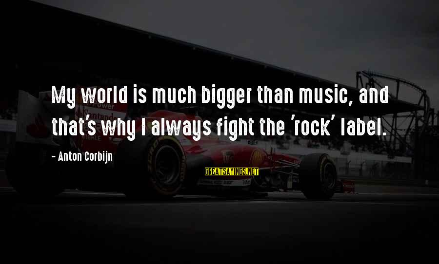 Buffalo Wild Wings Sayings By Anton Corbijn: My world is much bigger than music, and that's why I always fight the 'rock'