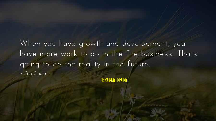 Buffalo Wild Wings Sayings By Jim Sinclair: When you have growth and development, you have more work to do in the fire
