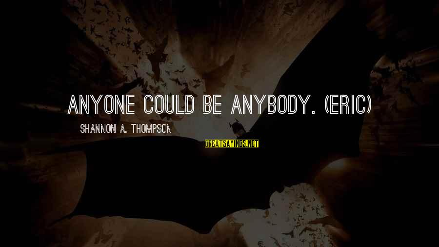 Buffalo Wild Wings Sayings By Shannon A. Thompson: Anyone could be anybody. (Eric)