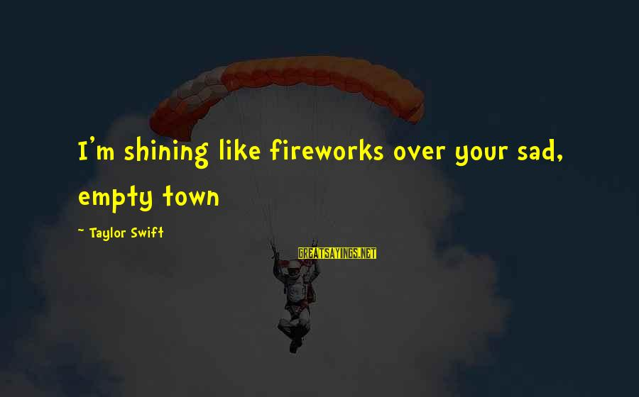 Buffalo Wild Wings Sayings By Taylor Swift: I'm shining like fireworks over your sad, empty town