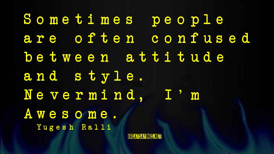 Buffalo Wild Wings Sayings By Yugesh Ralli: Sometimes people are often confused between attitude and style. Nevermind, I'm Awesome.